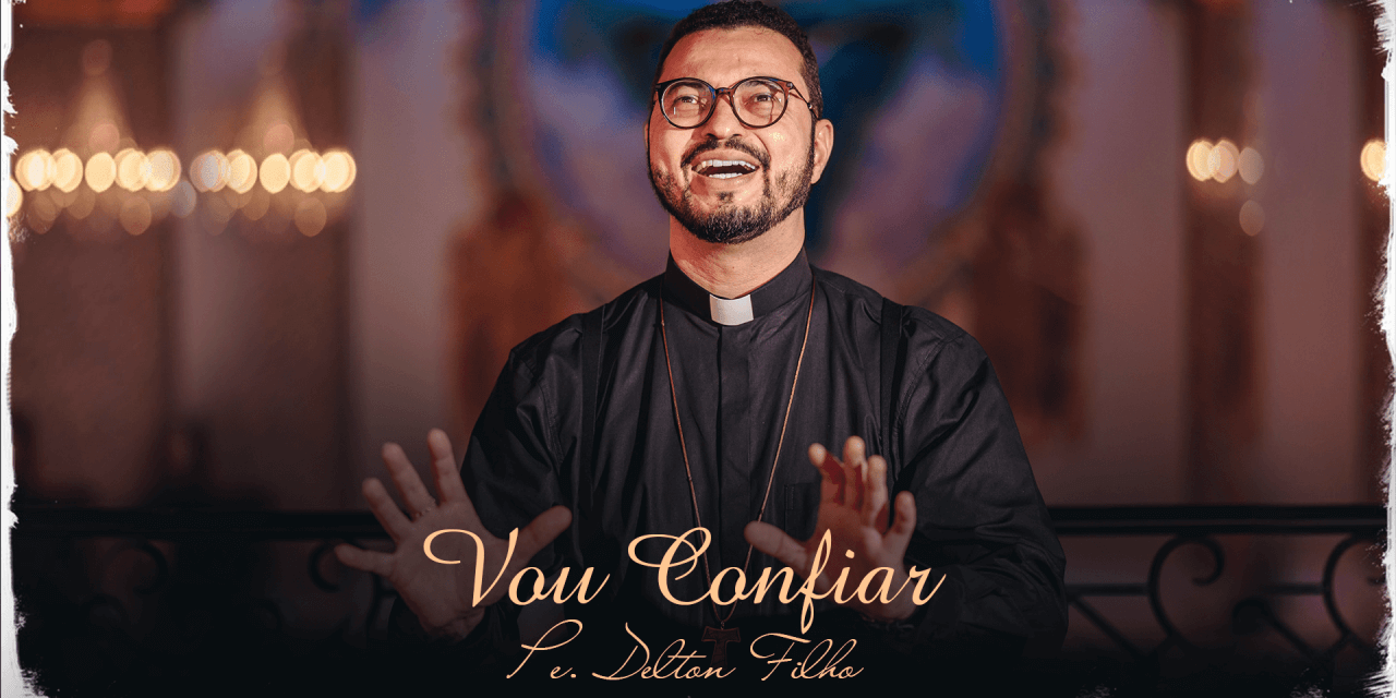 Vou Confiar – Pe. Delton Filho (Novo Single)