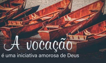 A vocação é uma iniciativa amora de Deus