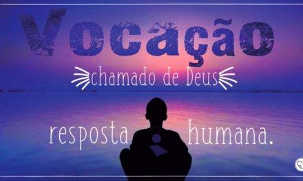 Vocação: A iniciativa é de Deus a resposta é do ser humano.